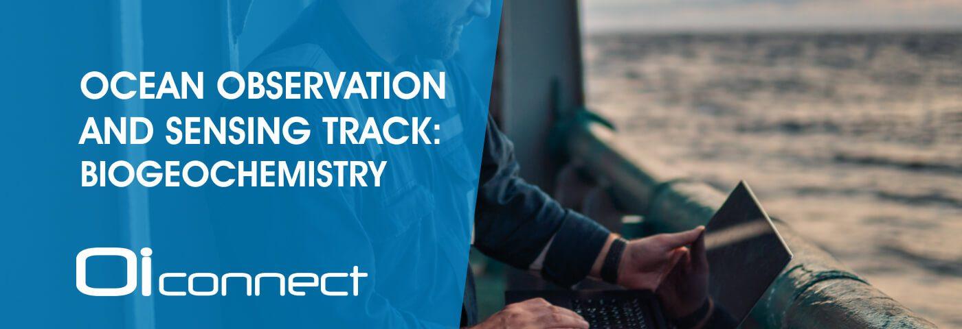 Ocean Observation and Sensing Track: Biogeochemistry