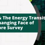 OSIG & The Energy Transition The Changing Face of Offshore Survey